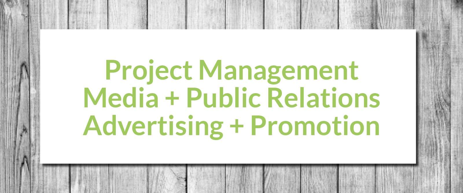 Project Management, Media & PR, Ads & Promotion